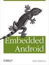 Embedded Android (eBook): Porting, Extending, and Customizing
